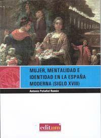 MUJER, MENTALIDAD E IDENTIDAD EN LA ESPAÑA MODERNA (SIGLO XVIII). 2ª ED.