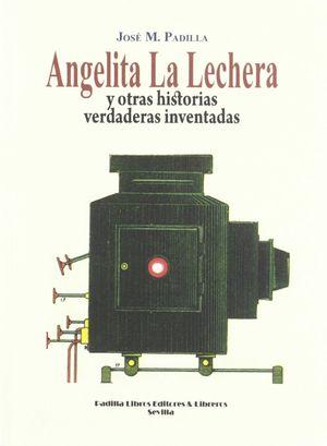 ANGELITA LA LECHERA Y OTRAS HISTORIAS VERDADERAS INVENTADAS