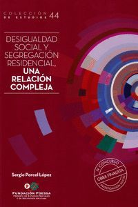 DESIGUALDAD SOCIAL Y SEGREGACIÓN RESIDENCIAL, UNA RELACIÓN COMPLEJA