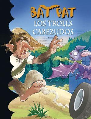 LOS TROLLS CABEZUDOS (BAT PAT)
