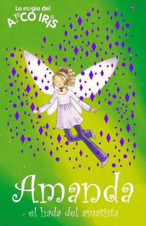 AMANDA, EL HADA DE LA AMATISTA (LA MAGIA DEL ARCOIRIS 25)