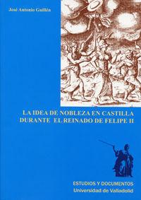 IDEA DE NOBLEZA EN CASTILLA DURANTE EL REINADO DE FELIPE II, LA
