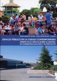 ESPACIO PÚBLICO EN LA CIUDAD CONTEMPORÁNEA. PERSPECTIVAS CRÍTICAS SOBRE SU GESTI