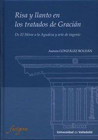 RISA Y LLANTO EN LOS TRATADOS  DE GRACIÁN. DE EL HÉROE A LA AGUDEZA Y ARTE DE IN