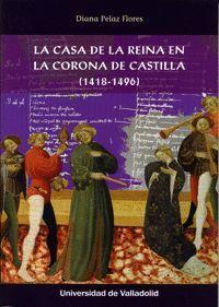CASA DE LA REINA EN LA CORONA DE CASTILLA, LA. (1418-1496)