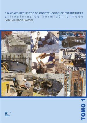 EXAMENES RESUELTOS DE CONSTRUCCION DE ESTRUCTURAS TOMO 1