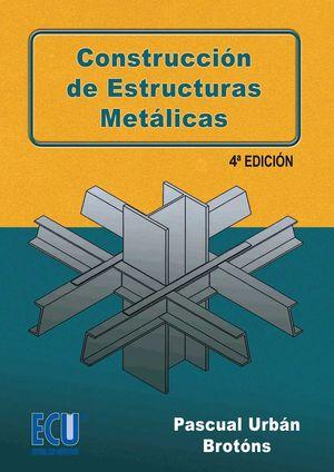 CONSTRUCCION DE ESTRUCTURAS METALICAS 4ª EDICION
