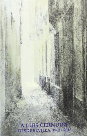 A LUIS CERNUDA, DESDE SEVILLA, 1963-2013