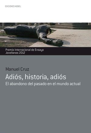 ADIOS, HISTORIA, ADIOS (PREMIO INTERNACIONAL DE ENSAYO 2012)