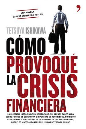 CÓMO PROVOQUÉ LA CRISIS FINANCIERA