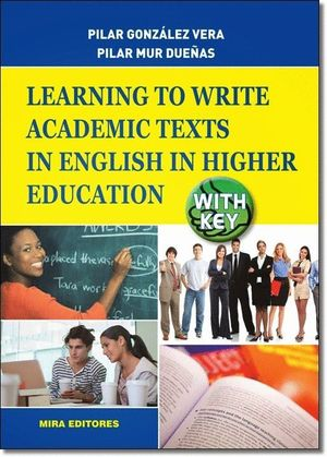 LEARNING TO WRITE ACADEMIC TEXTS IN ENGLISH IN HIGHER EDUCATION (WITH KEY)