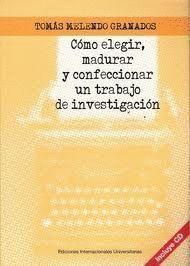COMO ELEGIR, MADURAR Y CONFECCIONAR UN TRABAJO DE INVESTIGACION