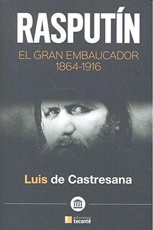 RASPUTIN EL GRAN EMBAUCADOR 1864 1916