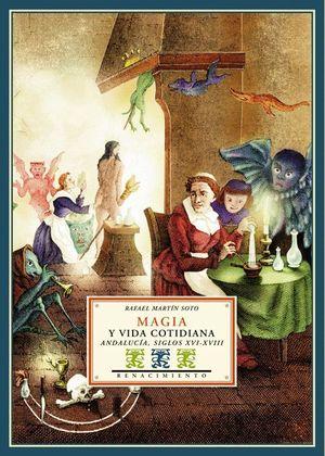 MAGIA Y VIDA COTIDIANA. ANDALUCIA, SIGLOS XVI-XVIII