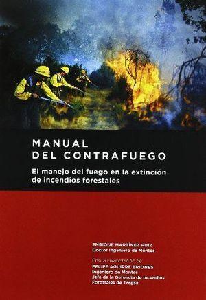 MANUAL DEL CONTRAFUEGO. EL MANEJO DEL FUEGO EN LA EXTINCIÓN DE INCENDIOS FORESTA