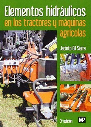 ELEMENTOS HIDRAULICOS EN LOS TRACTORES Y MAQUINAS AGRICOLAS 3ªED.
