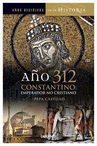 AÑO 312 CONSTANTINO EMPERADOR NO CRISTIANO