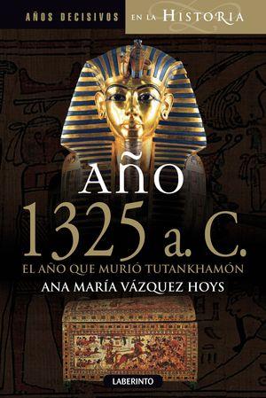 AÑO 1325 A. C. EL AÑO QUE MURIÓ TUTANKHAMÓN