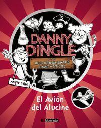 DANNY DINGLE Y SUS DESCUBRIMIENTOS FANTÁSTICOS: EL AVIÓN DEL ALUCINE