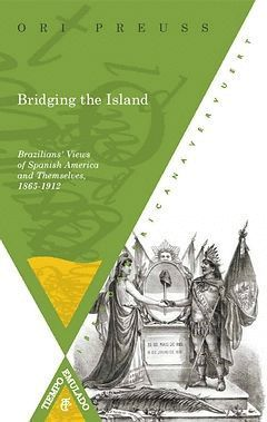 BRIDGING THE ISLAND: BRAZILIANS' VIEWS OF SPANISH AMERICA AND THEMSELVES, 1865-1
