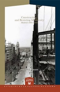 CONSTRUCTING AND RESISTING MODERNITY: MADRID 1900-1936.