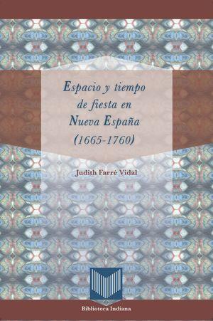 ESPACIO Y TIEMPO DE FIESTA EN NUEVA ESPAÑA, 1665-1760