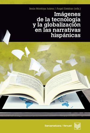 IMÁGENES DE LA TECNOLOGÍA Y LA GLOBALIZACIÓN EN LAS LITERATURAS HISPÁNICAS