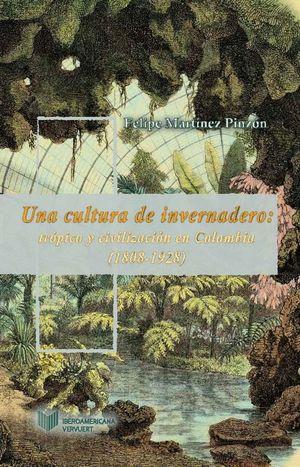UNA CULTURA DE INVERNADERO: TROPICO Y CIVILIZACION EN COLOMBIA