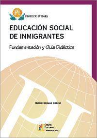 EDUCACION SOCIAL DE INMIGRANTES - FUNDAMENTACION Y GUIA