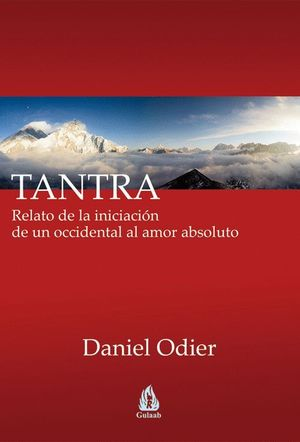 TANTRA RELATO DE LA INICIACION DE UN OCCIDENTAL AL AMOR ABSOLUTO