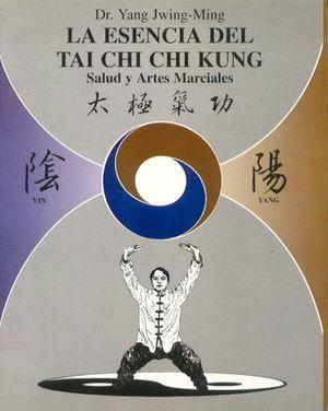 LA ESENCIA DEL TAI CHI CHI KUNG.