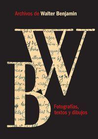 ARCHIVOS DE WALTER BENJAMIN FOTOGRAFIAS TEXTOS Y DIBUJOS
