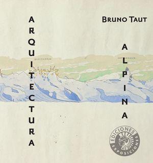 BRUNO TAUT. ARQUITECTURA ALPINA
