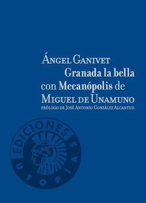 GRANADA LA BELLA CON MECANOPOLIS DE MIGUEL DE UNAMUNO