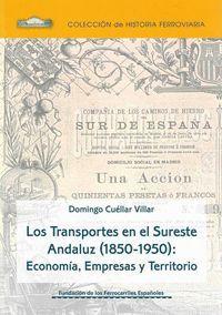 LOS TRANSPORTES EN EL SURESTE ANDALUZ (1850-1950): ECONOM?A, EMPRESAS Y TERRITOR