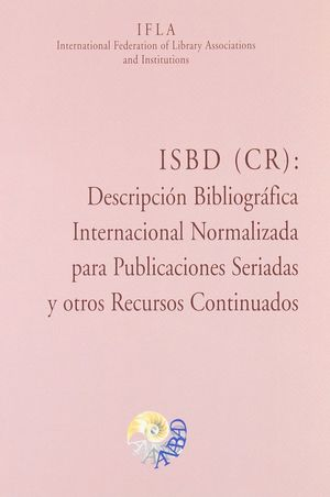 ISBD (CR), DESCRIPCION BIBLIOGRAFICA INTERNACIONAL NORMALIZADA