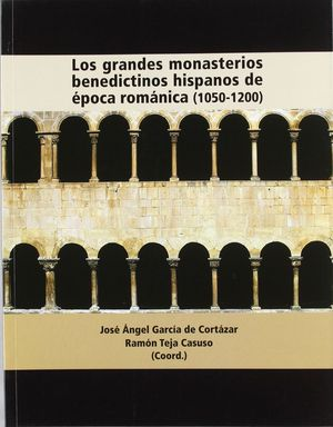 LOS GRANDES MONASTERIOS BENEDICTINOS HISPANOS DE EPOCA ROMANICA (