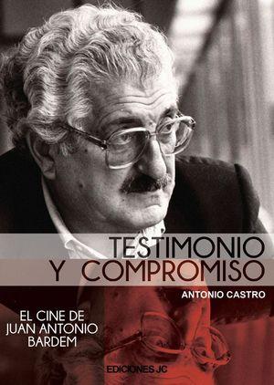 JUAN ANTONIO BARDEM. TESTIMONIO Y COMPROMISO