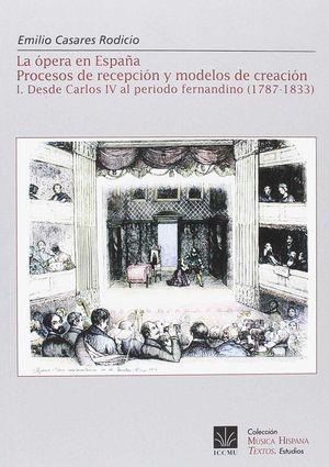 LA ÓPERA EN ESPAÑA. VOL. I. PROCESOS DE RECEPCION Y MODELOS DE CREACION (1787-1833)