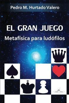 EL GRAN JUEGO. METAFISICA PARA LUDOFILOS