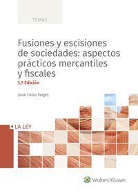FUSIONES Y ESCISIONES DE SOCIEDADES: ASPECTOS PRÁCTICOS MERCANTILES Y FISCALES (