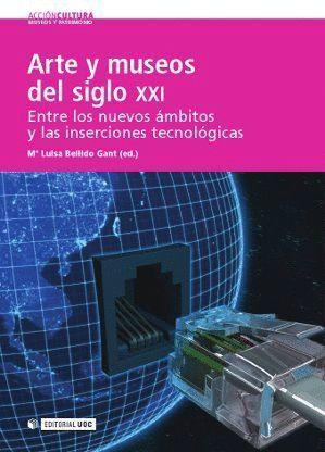ARTE Y MUSEOS DEL SIGLO XXI: ENTRE LOS NUEVOS AMBITOS Y LAS INSER