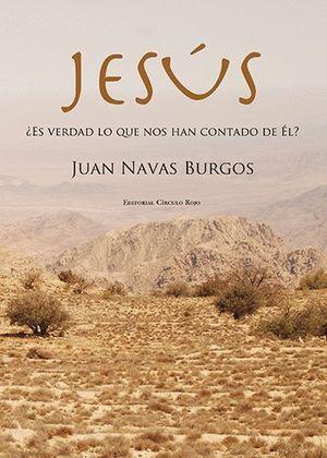 JESUS, +ES VERDAD LO QUE NOS HAN CONTADO DE EL?