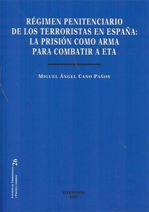 RÉGIMEN PENITENCIARIO DE LOS TERRORISTAS EN ESPAÑA. LA PRISIÓN COMO ARMA PARA CO