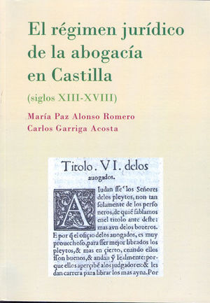 EL RÉGIMEN JURÍDICO DE LA ABOGACÍA EN CASTILLA. SIGLOS XIII-XVIII