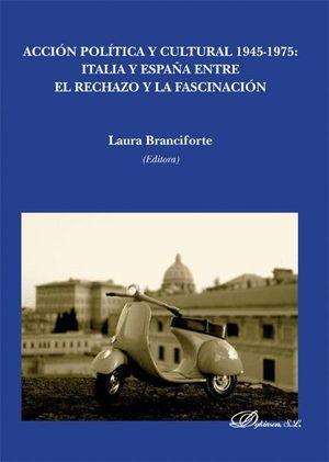 ACCIÓN POLÍTICA Y CULTURAL 1945-1975. ITALIA Y ESPAÑA ENTRE EL RECHAZO Y LA FASC