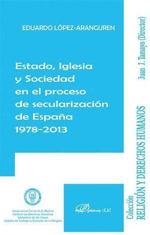ESTADO, IGLESIA Y SOCIEDAD EN EL PROCESO DE SECULARIZACIÓN DE ESPAÑA 1978-2013