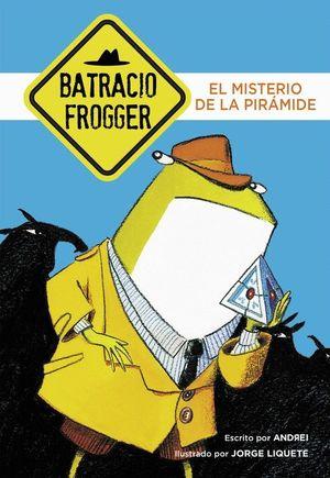 EL MISTERIO DE LA PIRAMIDE (UN CASO DE BATRACIO FROGGER 1)