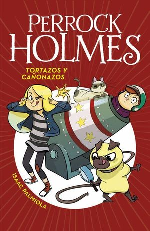 TORTAZOS Y CAÑONAZOS (PERROCK HOLMES 4)