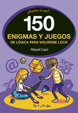 150 ENIGMAS Y JUEGOS DE LOGICA PARA VOLVERSE LOCO